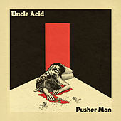 Pusher Man by Uncle Acid & The Deadbeats
