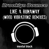 Like a Runaway (Wood Vibartionz Remixes) by Brooklyn Bounce