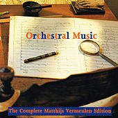 Orchestral Music (The Complete Matthijs Vermeulen Edition) by Various Artists