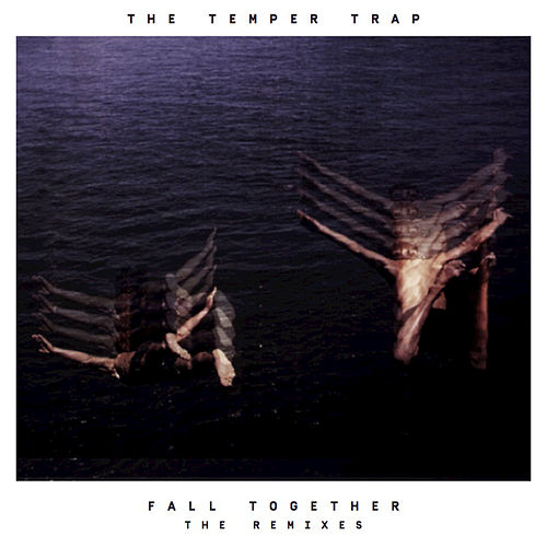 Fall Together by The Temper Trap