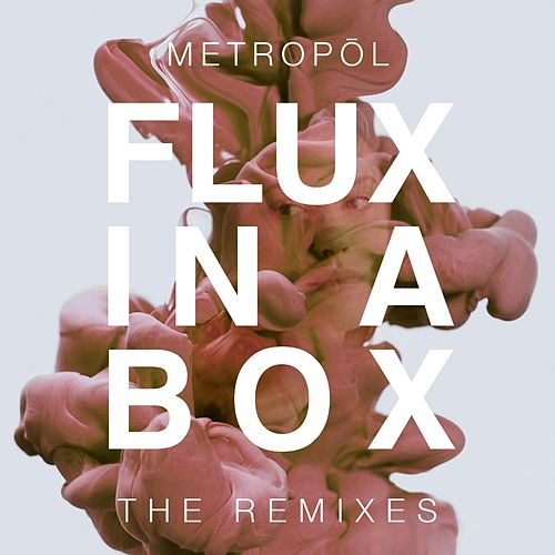 Flux in a Box (The Remixes) by Metropol
