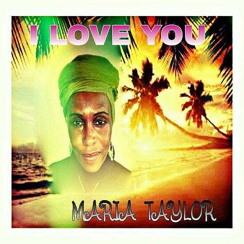 I Love You by Maria Taylor