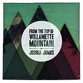 From the Top of Willamette Mountain by Joshua James
