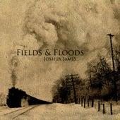 Fields & Floods by Joshua James