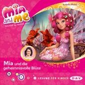 Mia and Me, Teil 22: Mia und die geheimnisvolle Blüte (Lesung mit Musik) von Isabella Mohn