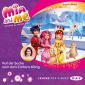 Mia and Me, Teil 23: Auf der Suche nach dem Einhorn-König (Lesung mit Musik) von Isabella Mohn