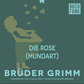 Die Rose (Mundart) by Brüder Grimm