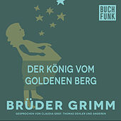 Der König vom goldenen Berg by Brüder Grimm