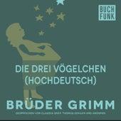 Die drei Vögelchen (Hochdeutsch) by Brüder Grimm