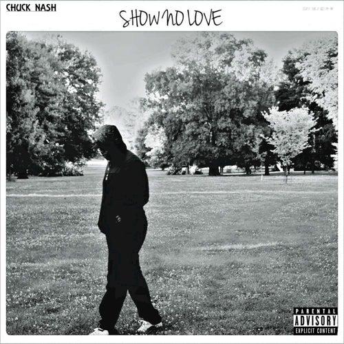 Show No Love by Chuck Nash