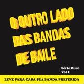 O Outro Lado das Bandas de Baile Série Ouro, Vol. 1 von Various Artists