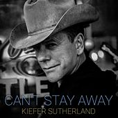Can't Stay Away von Kiefer Sutherland