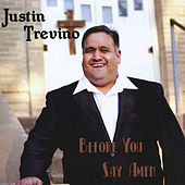 Before You Say Amen by Justin Trevino