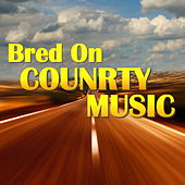Bred On Country Music by Various Artists