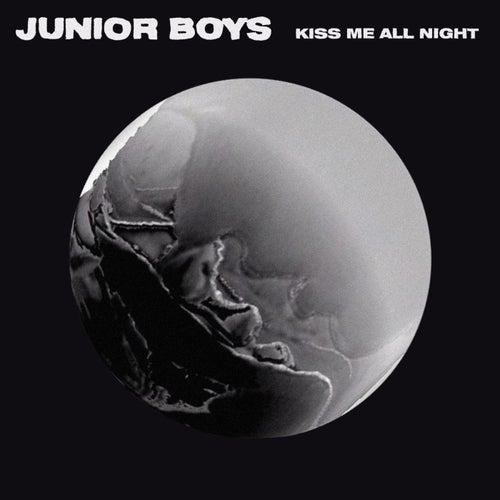 Kiss Me All Night by Junior Boys