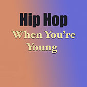 Hip Hop When You're Young by Various Artists