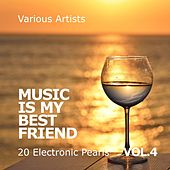 Music Is My Best Friend (20 Electronic Pearls), Vol. 4 by Various Artists