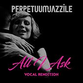 All I Ask by Perpetuum Jazzile