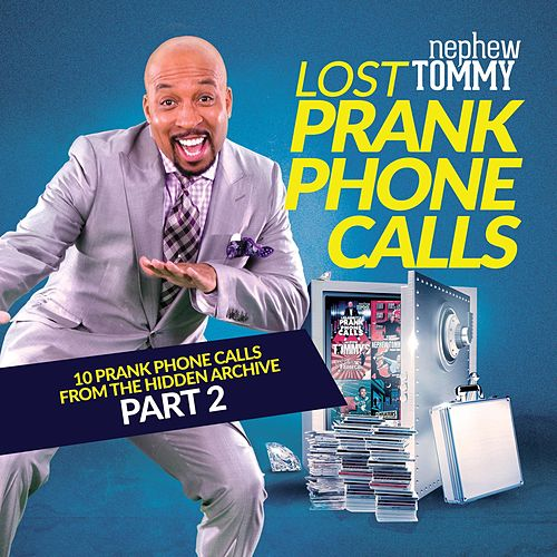 Lost Prank Phone Calls, Pt. 2 by Nephew Tommy