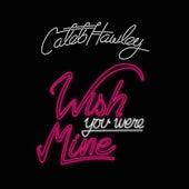 Wish You Were Mine de Caleb Hawley