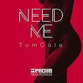 Need Me by Tom Cole