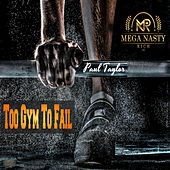 Too Gym To Fail by Paul Taylor