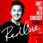Don't You Need Somebody (feat. Enrique Iglesias, R. City, Serayah & Shaggy) (Remixes) von Red One