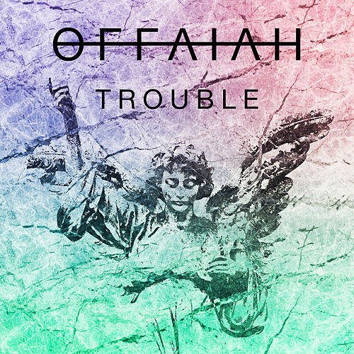 Trouble by Offaiah
