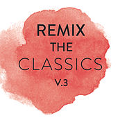 Remix The Classics (Vol. 3) von Various Artists