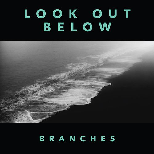 Look Out Below by Branches