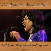 Cal Tjader Plays, Mary Stallings Sings (Remastered 2016) de Cal Tjader