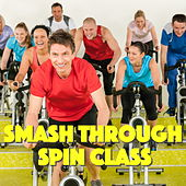 Smash Through Spin Class by Various Artists