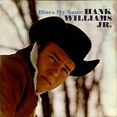 Blue's My Name by Hank Williams, Jr.