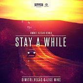 Stay a While (Ummet Ozcan Remix) von Dimitri Vegas & Like Mike
