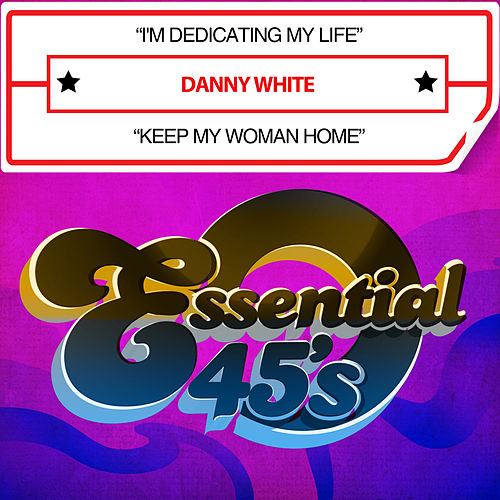 I'm Dedicating My Life / Keep My Woman Home (Digital 45) by Danny White