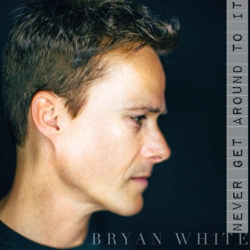 Never Get Around to It von Bryan White