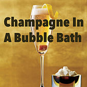 Champagne In A Bubble Bath de Various Artists