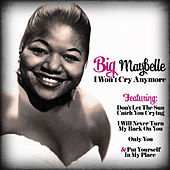 I Won't Cry Anymore by Big Maybelle