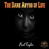 The Dark Abyss of Life by Paul Taylor