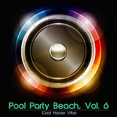 Pool Party Beach, Vol. 6 - Cool House Vibe von Various Artists