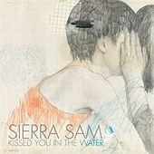 Kissed You In the Water by Sierra Sam
