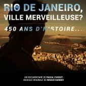 Rio de Janeiro, ville merveilleuse ? 450 ans d'Histoire (Bande originale du documentaire de Pascal Cuissot) de Renaud Barbier