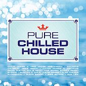 Pure Chilled House by Various Artists