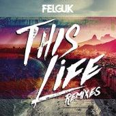 This Life (Remixes) di Felguk