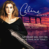 My Heart Will Go On by Celine Dion