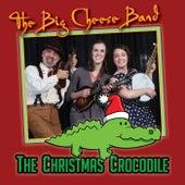 The Christmas Crocodile by The Big Cheese Band