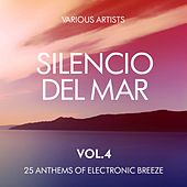 Silencio De Mar (25 Anthems of Electronic Breeze), Vol. 4 by Various Artists