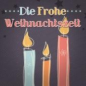 Die frohe Weihnachtszeit by Various Artists