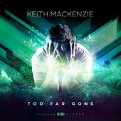 Too Far Gone by Keith MacKenzie