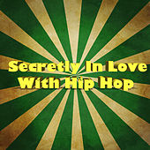 Secretly In Love With Hip Hop by Various Artists